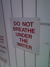 do not breathe underwater