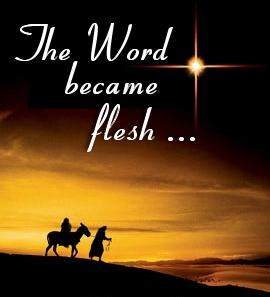 And the Word became flesh and dwelt among us.....